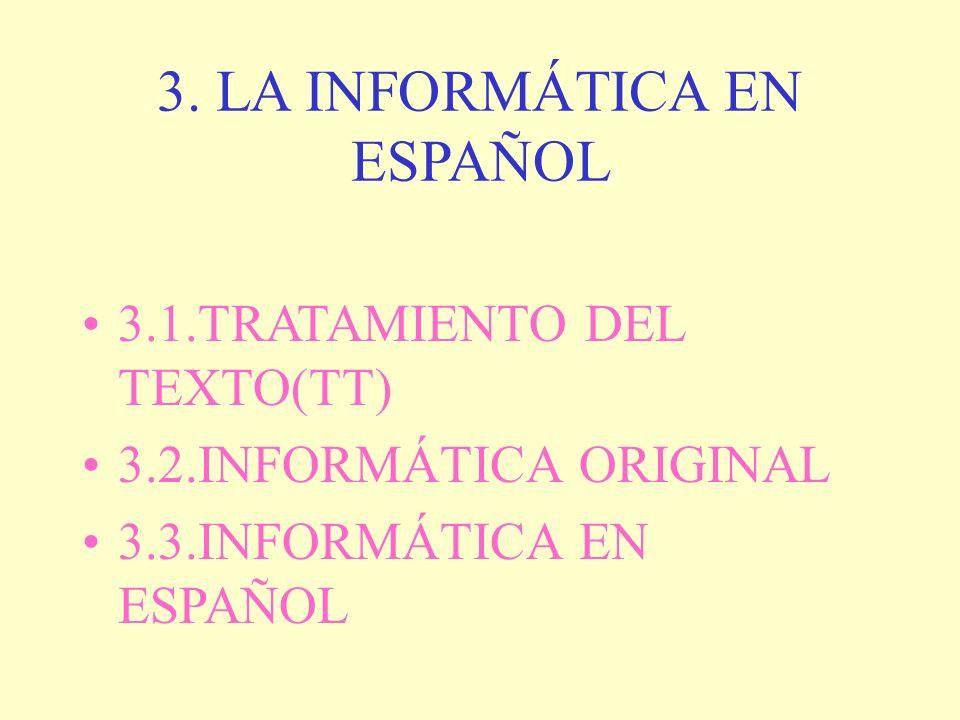 3. LA INFORMÁTICA EN ESPAÑOL 3.1.TRATAMIENTO DEL TEXTO(TT) 3.2.INFORMÁTICA ORIGINAL 3.3.INFORMÁTICA EN ESPAÑOL