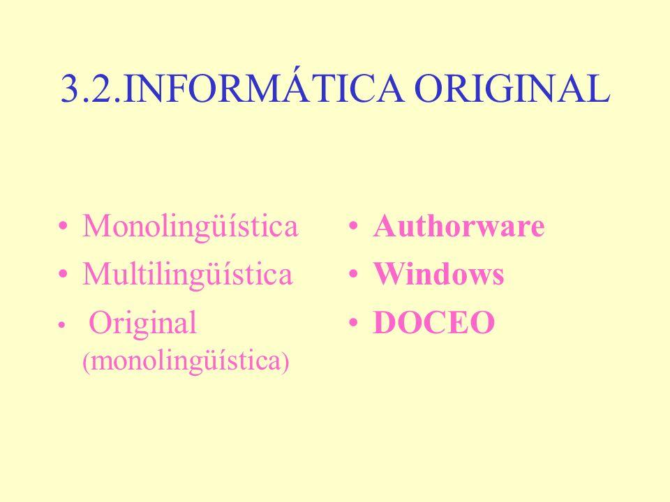 3.2.INFORMÁTICA ORIGINAL Monolingüística Multilingüística Original ( monolingüística ) Authorware Windows DOCEO