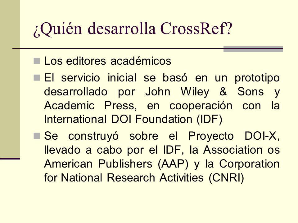 ¿Quién desarrolla CrossRef? Los editores académicos El servicio inicial se basó en un prototipo desarrollado por John Wiley & Sons y Academic Press, e