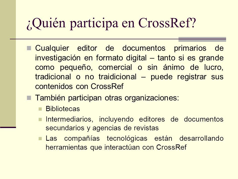 ¿Quién participa en CrossRef? Cualquier editor de documentos primarios de investigación en formato digital – tanto si es grande como pequeño, comercia