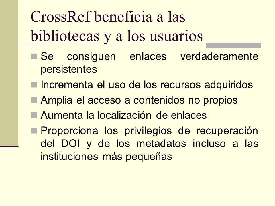 CrossRef beneficia a las bibliotecas y a los usuarios Se consiguen enlaces verdaderamente persistentes Incrementa el uso de los recursos adquiridos Am