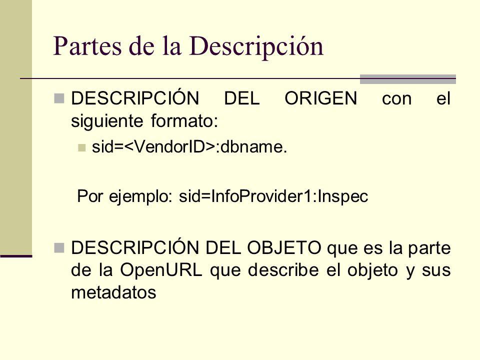 Partes de la Descripción DESCRIPCIÓN DEL ORIGEN con el siguiente formato: sid= :dbname. Por ejemplo: sid=InfoProvider1:Inspec DESCRIPCIÓN DEL OBJETO q