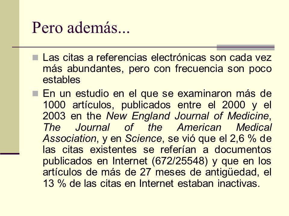 Pero además... Las citas a referencias electrónicas son cada vez más abundantes, pero con frecuencia son poco estables En un estudio en el que se exam