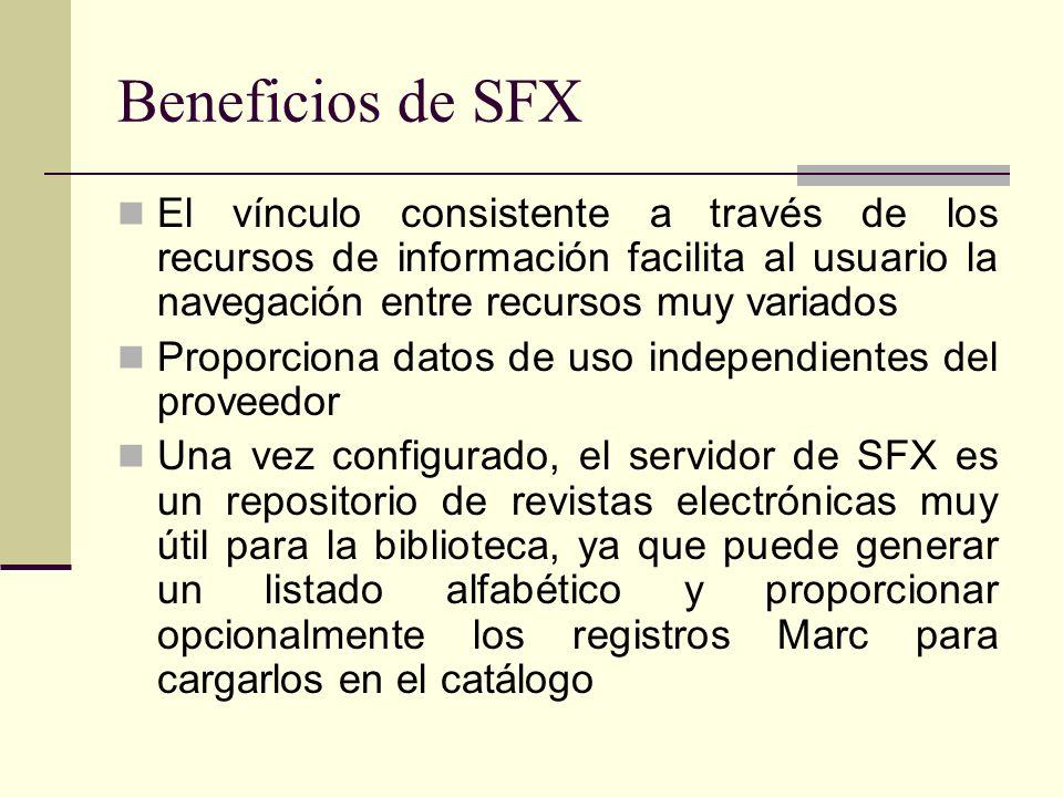 Beneficios de SFX El vínculo consistente a través de los recursos de información facilita al usuario la navegación entre recursos muy variados Proporc