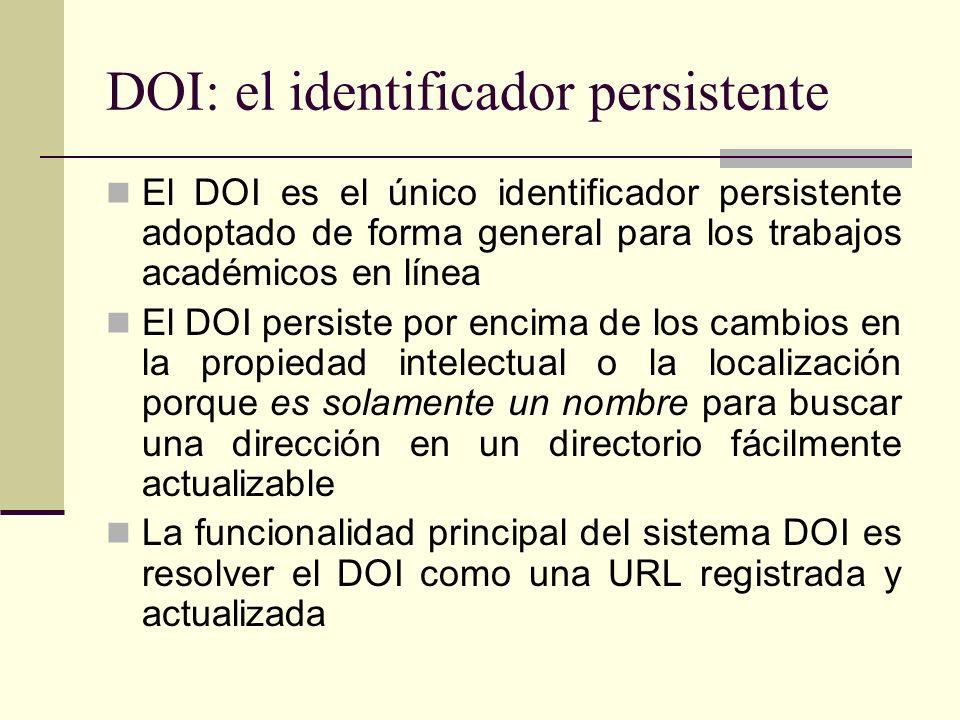 DOI: el identificador persistente El DOI es el único identificador persistente adoptado de forma general para los trabajos académicos en línea El DOI
