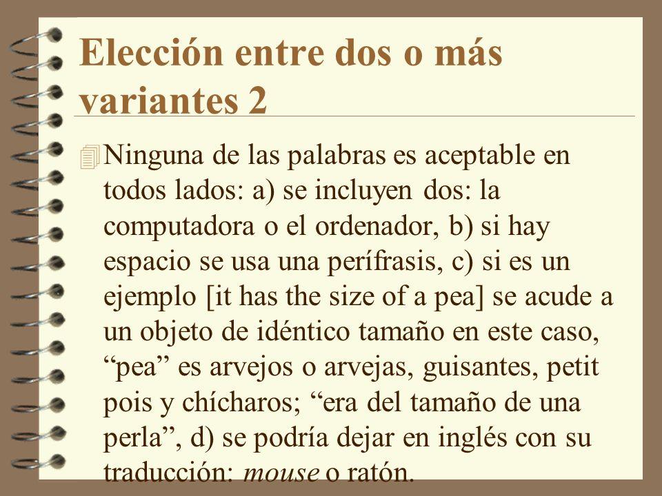 Elección entre dos o más variantes 2 4 Ninguna de las palabras es aceptable en todos lados: a) se incluyen dos: la computadora o el ordenador, b) si h