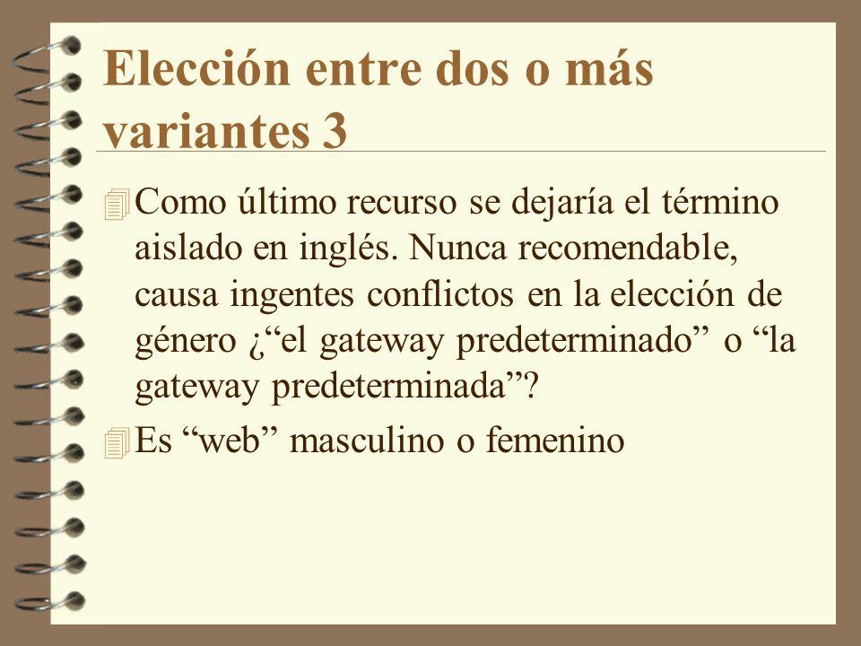Elección entre dos o más variantes 3 4 Como último recurso se dejaría el término aislado en inglés. Nunca recomendable, causa ingentes conflictos en l
