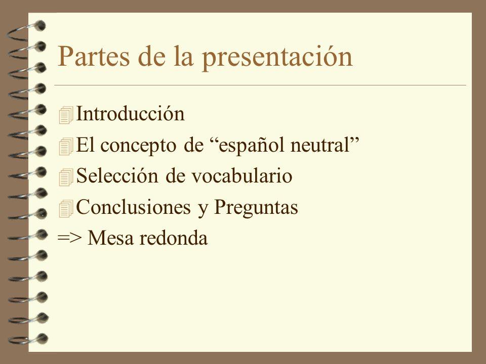 Partes de la presentación 4 Introducción 4 El concepto de español neutral 4 Selección de vocabulario 4 Conclusiones y Preguntas => Mesa redonda