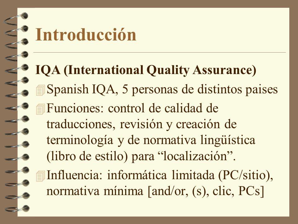 Introducción IQA (International Quality Assurance) 4 Spanish IQA, 5 personas de distintos paises 4 Funciones: control de calidad de traducciones, revi