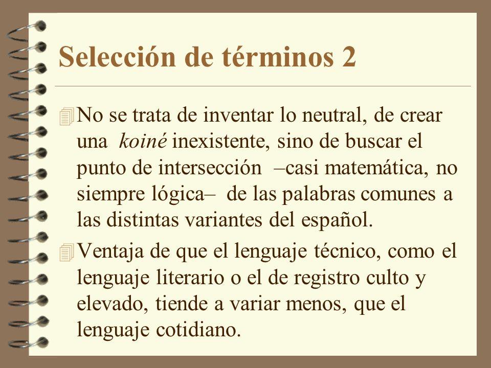 Selección de términos 2 4 No se trata de inventar lo neutral, de crear una koiné inexistente, sino de buscar el punto de intersección –casi matemática