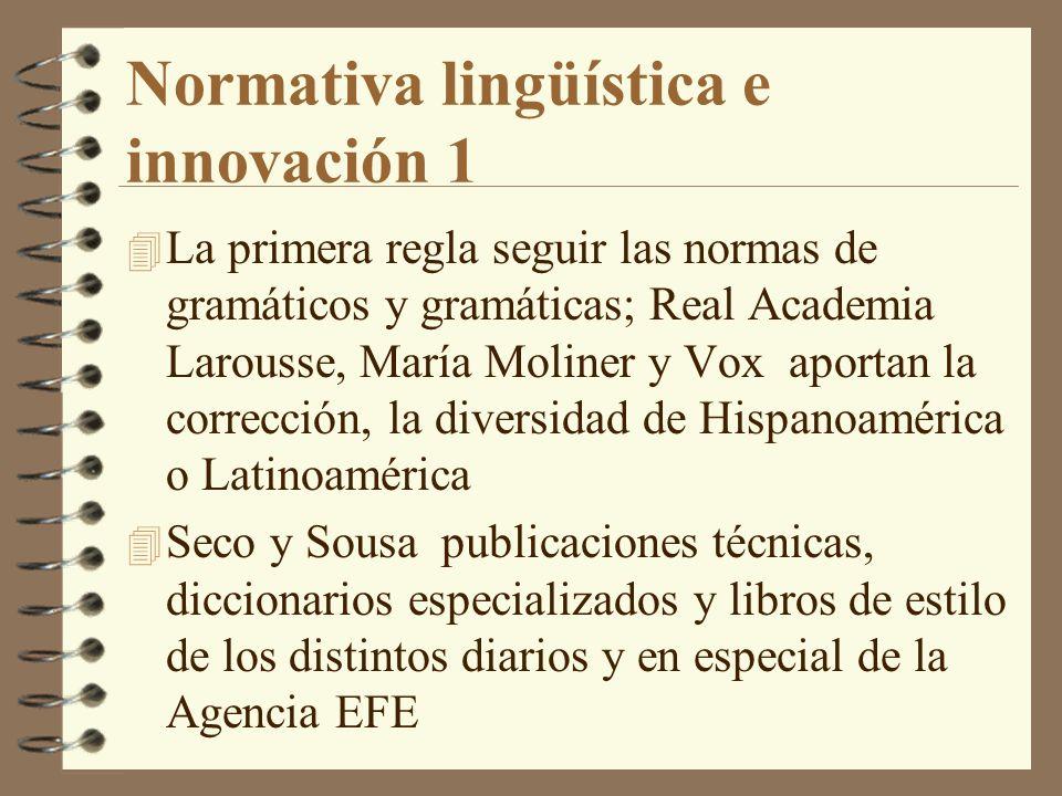 Normativa lingüística e innovación 1 4 La primera regla seguir las normas de gramáticos y gramáticas; Real Academia Larousse, María Moliner y Vox apor