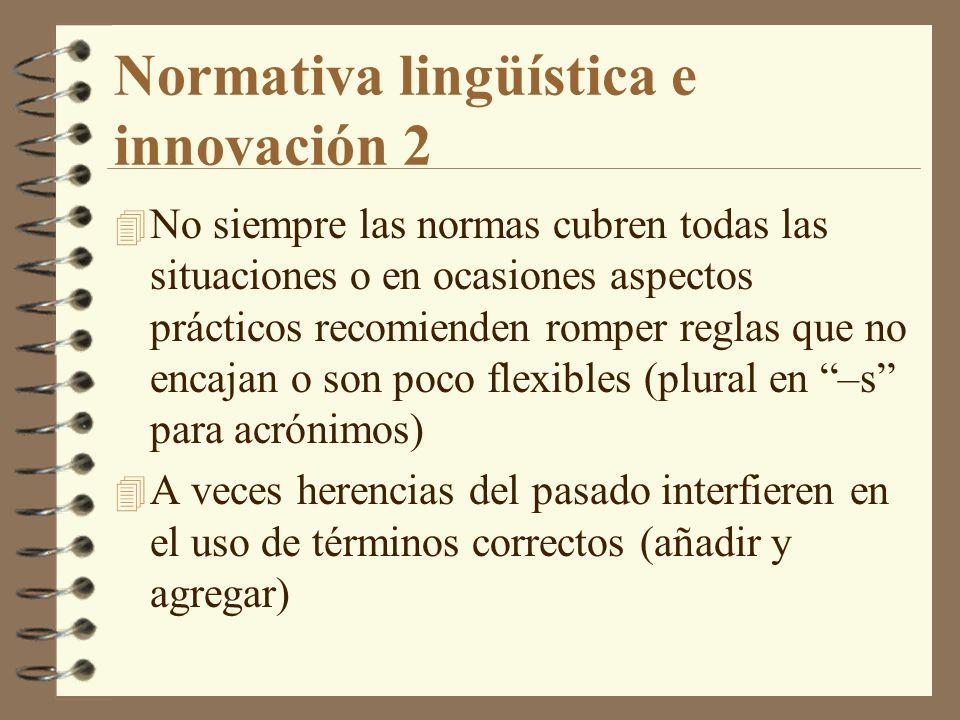 Normativa lingüística e innovación 2 4 No siempre las normas cubren todas las situaciones o en ocasiones aspectos prácticos recomienden romper reglas