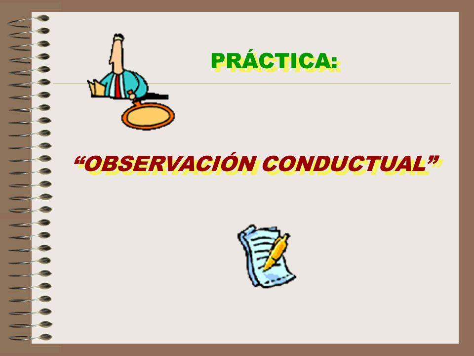 PRÁCTICA: OBSERVACIÓN CONDUCTUAL PRÁCTICA: OBSERVACIÓN CONDUCTUAL