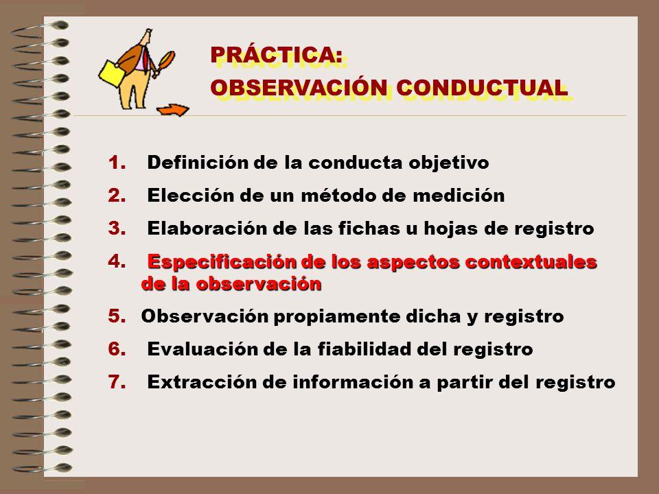 PRÁCTICA: OBSERVACIÓN CONDUCTUAL PRÁCTICA: OBSERVACIÓN CONDUCTUAL 1. Definición de la conducta objetivo 2. Elección de un método de medición 3. Elabor