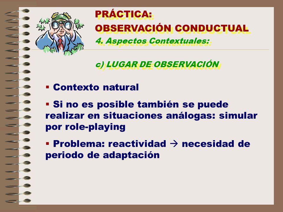 PRÁCTICA: OBSERVACIÓN CONDUCTUAL 4. Aspectos Contextuales: c) LUGAR DE OBSERVACIÓN PRÁCTICA: OBSERVACIÓN CONDUCTUAL 4. Aspectos Contextuales: c) LUGAR