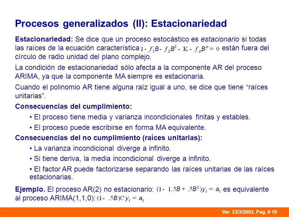 Ver. 23/3/2003, Pag. # 10 Procesos generalizados (II): Estacionariedad Estacionariedad: Se dice que un proceso estocástico es estacionario si todas la