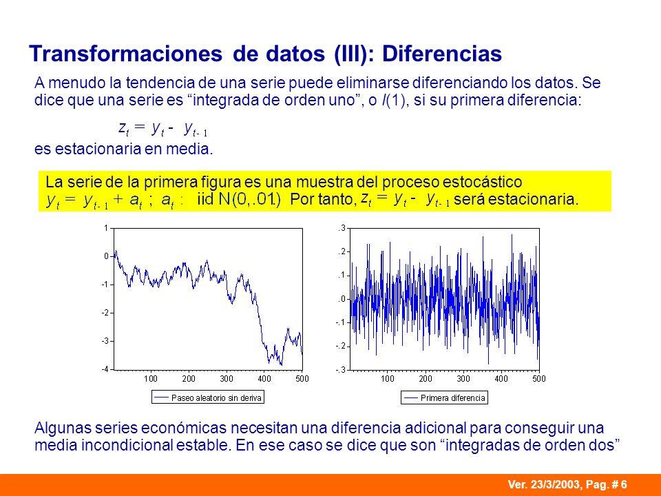 Ver. 23/3/2003, Pag. # 6 Transformaciones de datos (III): Diferencias A menudo la tendencia de una serie puede eliminarse diferenciando los datos. Se