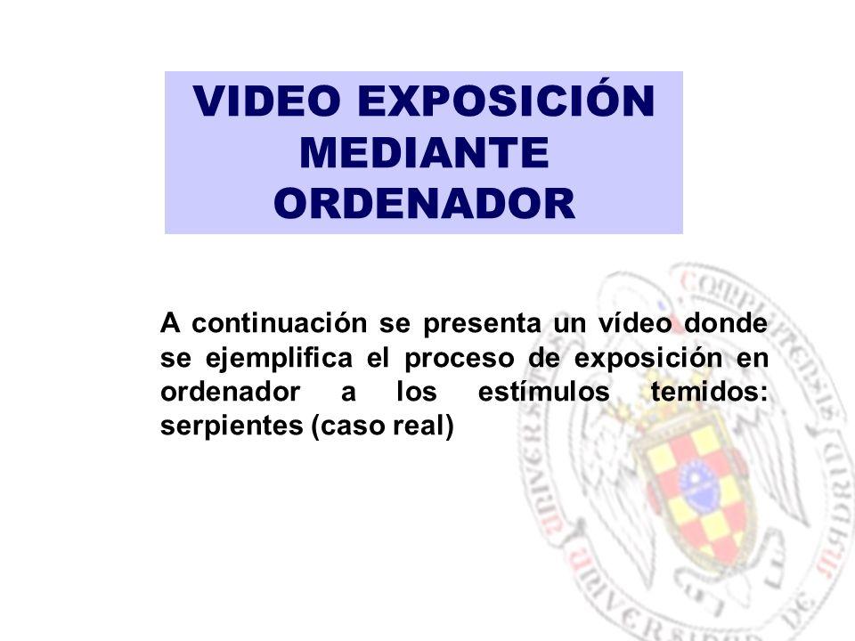 VIDEO EXPOSICIÓN MEDIANTE ORDENADOR A continuación se presenta un vídeo donde se ejemplifica el proceso de exposición en ordenador a los estímulos temidos: serpientes (caso real)