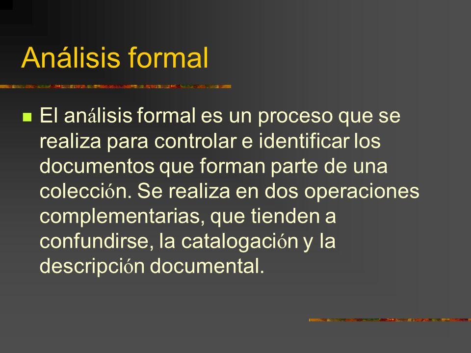 Análisis formal El an á lisis formal es un proceso que se realiza para controlar e identificar los documentos que forman parte de una colecci ó n. Se