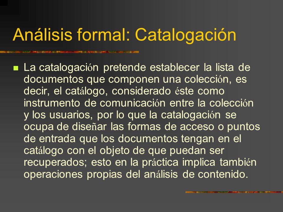 Análisis formal: Catalogación La catalogaci ó n pretende establecer la lista de documentos que componen una colecci ó n, es decir, el cat á logo, cons