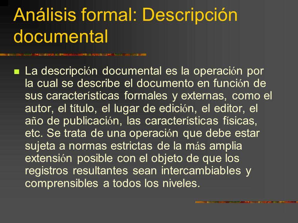 Análisis formal: Descripción documental La descripci ó n documental es la operaci ó n por la cual se describe el documento en funci ó n de sus caracte