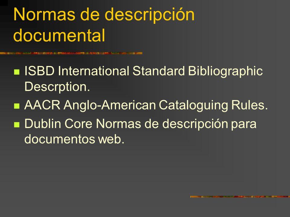 Normas de descripción documental ISBD International Standard Bibliographic Descrption. AACR Anglo-American Cataloguing Rules. Dublin Core Normas de de
