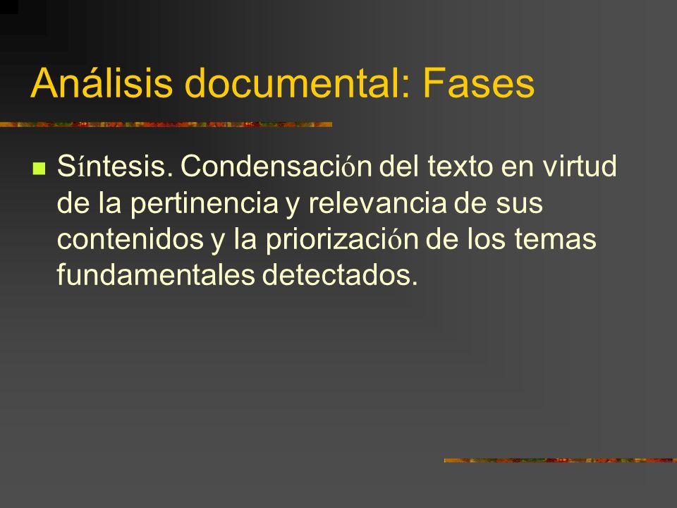 Análisis documental: Fases S í ntesis. Condensaci ó n del texto en virtud de la pertinencia y relevancia de sus contenidos y la priorizaci ó n de los
