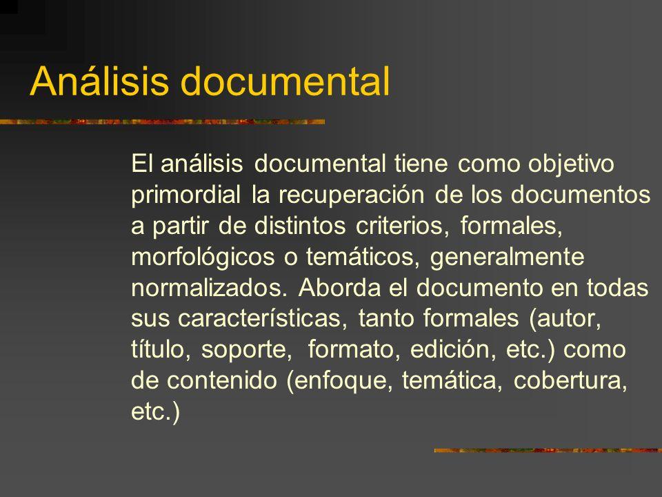 El análisis documental tiene como objetivo primordial la recuperación de los documentos a partir de distintos criterios, formales, morfológicos o temá
