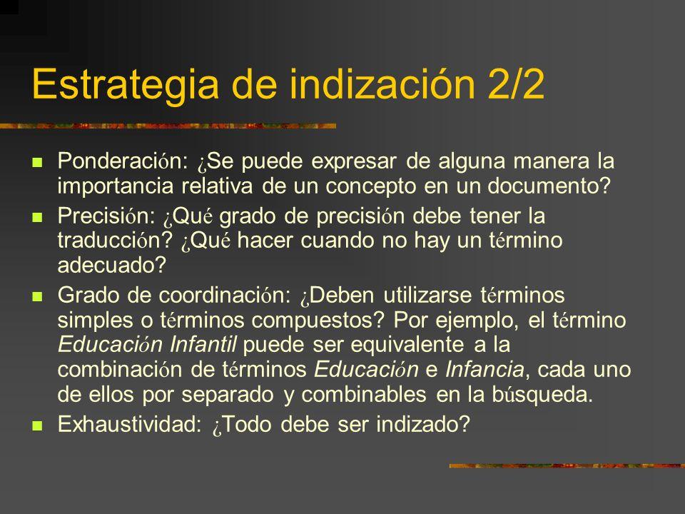 Estrategia de indización 2/2 Ponderaci ó n: ¿ Se puede expresar de alguna manera la importancia relativa de un concepto en un documento? Precisi ó n: