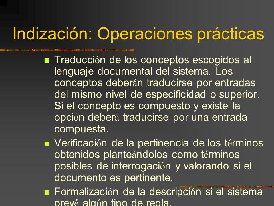 Indización: Operaciones prácticas Traducci ó n de los conceptos escogidos al lenguaje documental del sistema. Los conceptos deber á n traducirse por e