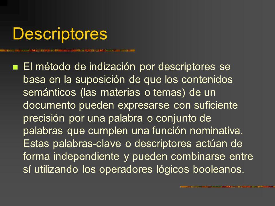 Descriptores El método de indización por descriptores se basa en la suposición de que los contenidos semánticos (las materias o temas) de un documento