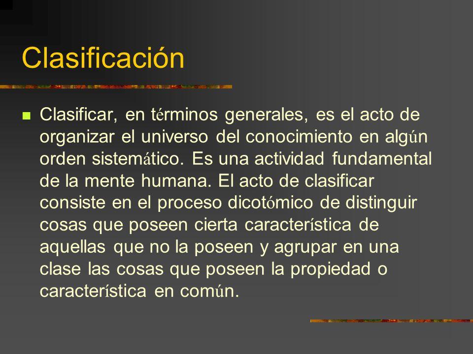 Clasificación Clasificar, en t é rminos generales, es el acto de organizar el universo del conocimiento en alg ú n orden sistem á tico. Es una activid