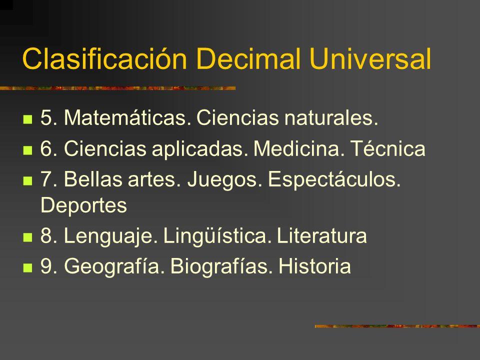 Clasificación Decimal Universal 5. Matemáticas. Ciencias naturales. 6. Ciencias aplicadas. Medicina. Técnica 7. Bellas artes. Juegos. Espectáculos. De