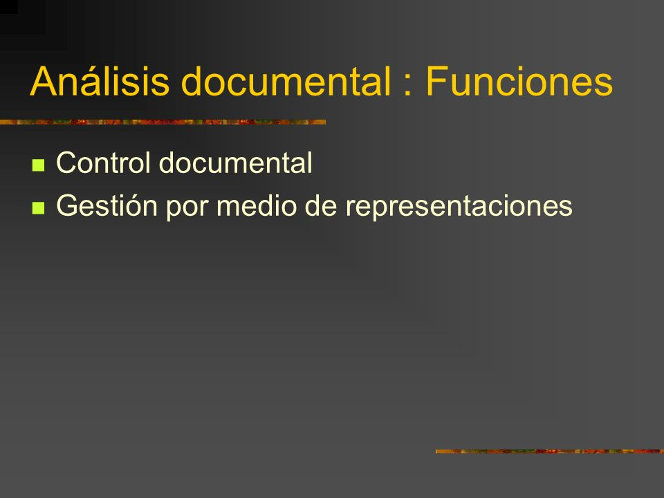 Análisis documental : Funciones Control documental Gestión por medio de representaciones