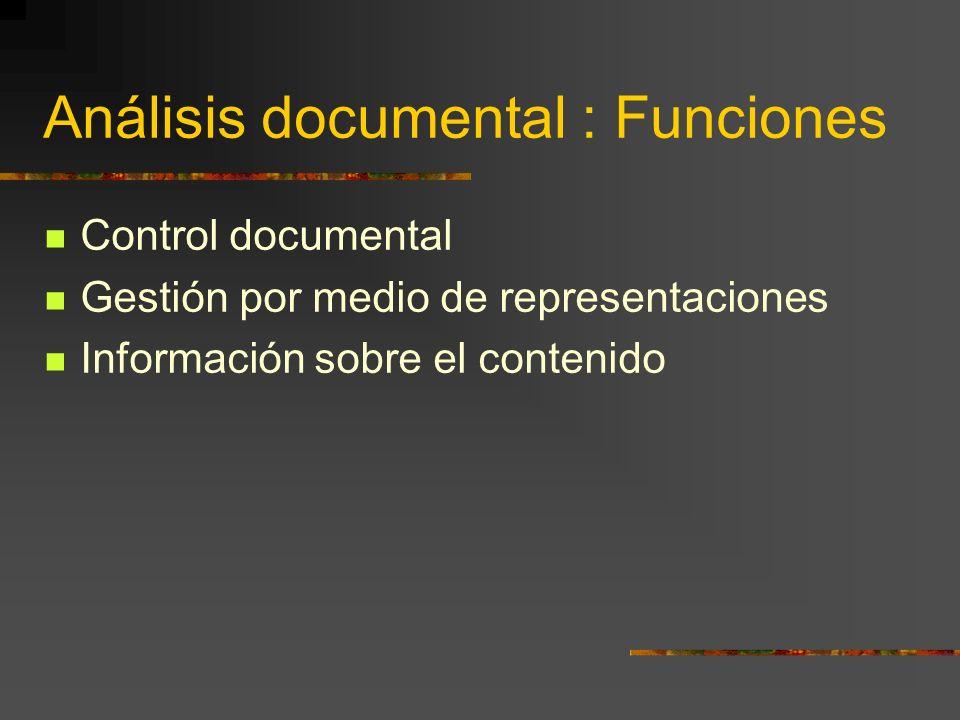 Análisis documental : Funciones Control documental Gestión por medio de representaciones Información sobre el contenido Ordenación sistemática