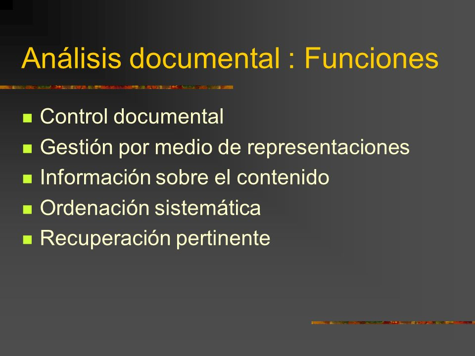 Análisis documental : Funciones Control documental Gestión por medio de representaciones Información sobre el contenido Ordenación sistemática Recuper