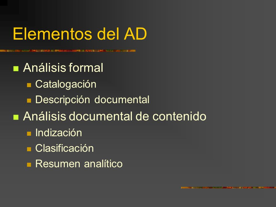 Análisis formal El an á lisis formal es un proceso que se realiza para controlar e identificar los documentos que forman parte de una colecci ó n.