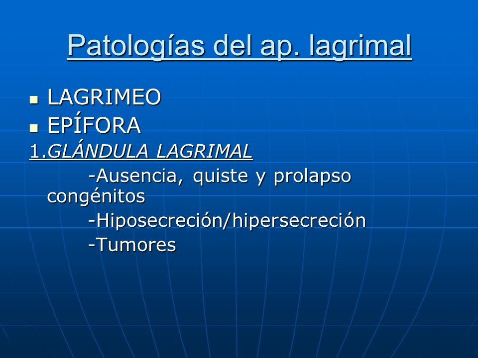 Patologías del ap. lagrimal LAGRIMEO LAGRIMEO EPÍFORA EPÍFORA 1.GLÁNDULA LAGRIMAL -Ausencia, quiste y prolapso congénitos -Ausencia, quiste y prolapso