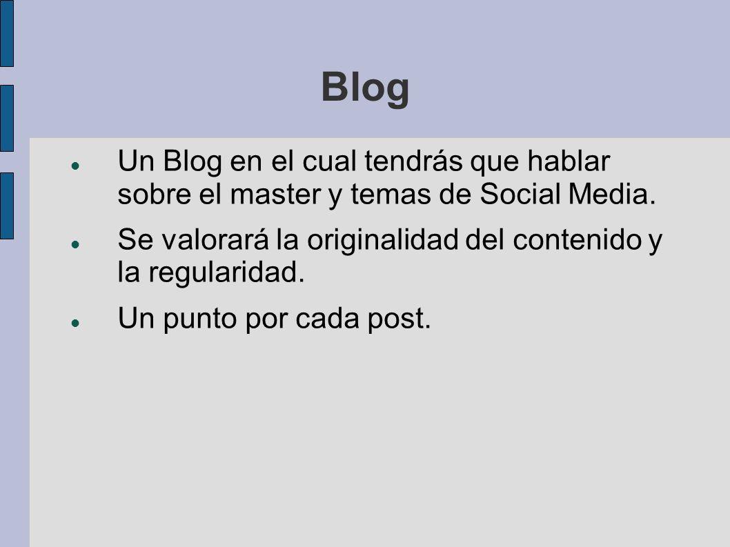 Blog Un Blog en el cual tendrás que hablar sobre el master y temas de Social Media.