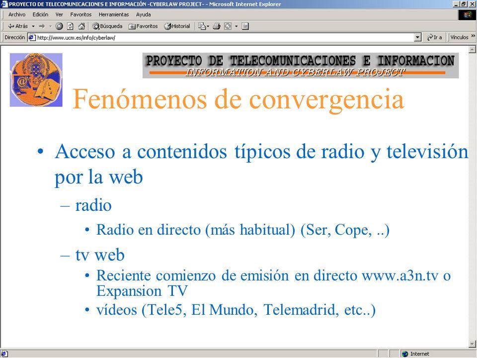 Fenómenos de convergencia Acceso a contenidos típicos de radio y televisión por la web –radio Radio en directo (más habitual) (Ser, Cope,..) –tv web R
