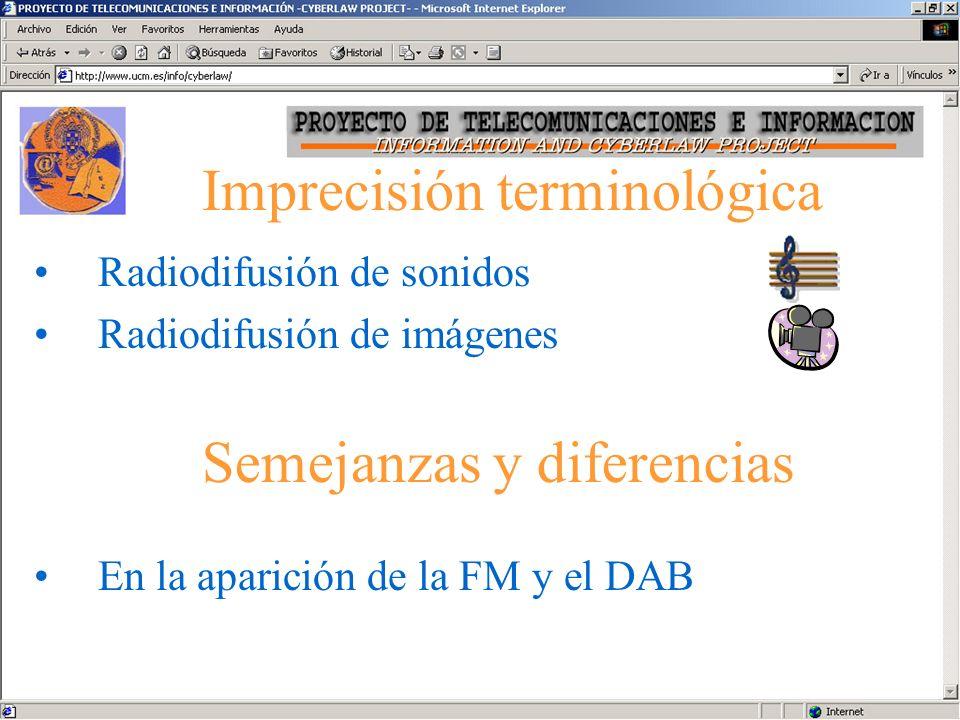 Imprecisión terminológica Radiodifusión de sonidos Radiodifusión de imágenes Semejanzas y diferencias En la aparición de la FM y el DAB