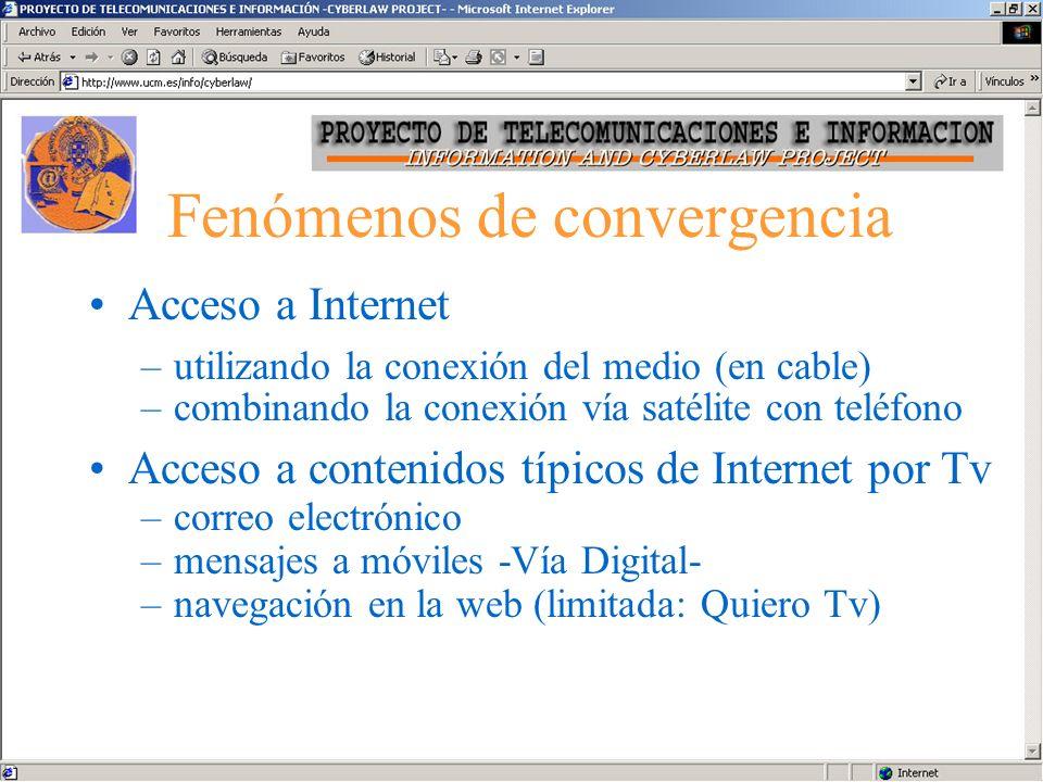 Fenómenos de convergencia Acceso a Internet –utilizando la conexión del medio (en cable) –combinando la conexión vía satélite con teléfono Acceso a contenidos típicos de Internet por Tv –correo electrónico –mensajes a móviles -Vía Digital- –navegación en la web (limitada: Quiero Tv)