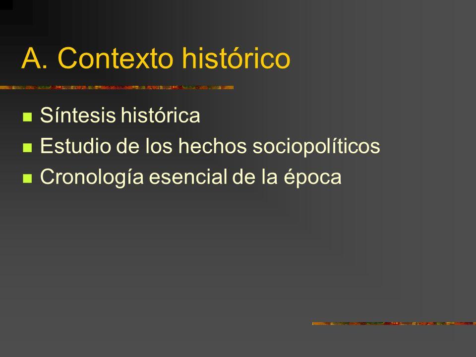 A. Contexto histórico Síntesis histórica Estudio de los hechos sociopolíticos Cronología esencial de la época