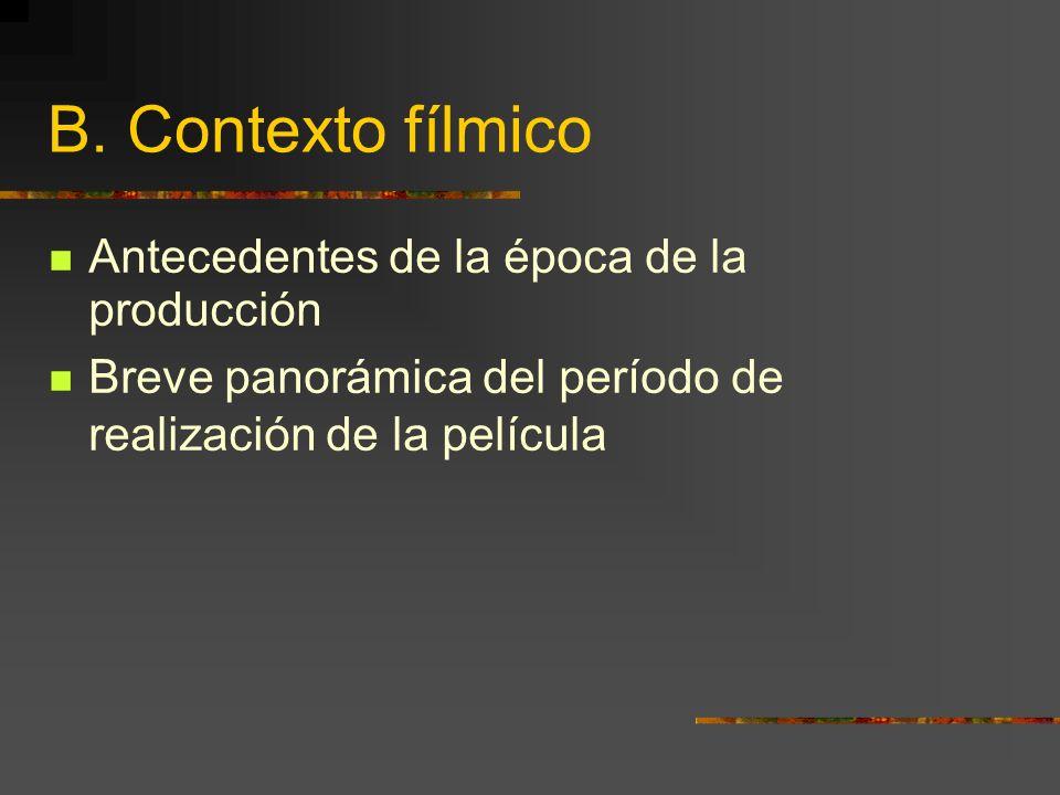B. Contexto fílmico Antecedentes de la época de la producción Breve panorámica del período de realización de la película