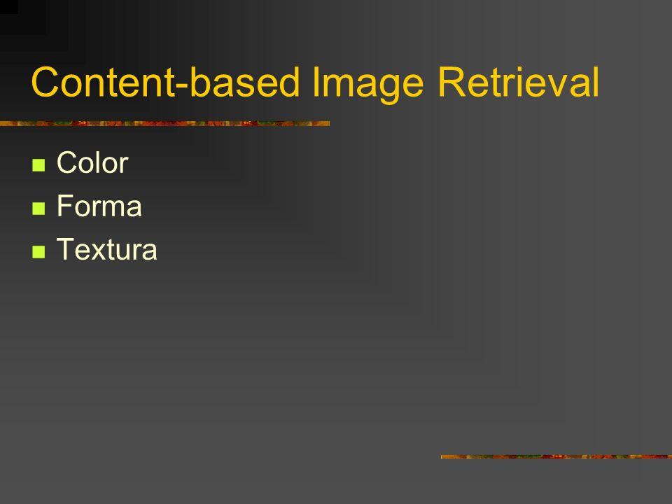 Content-based Image Retrieval Color Forma Textura