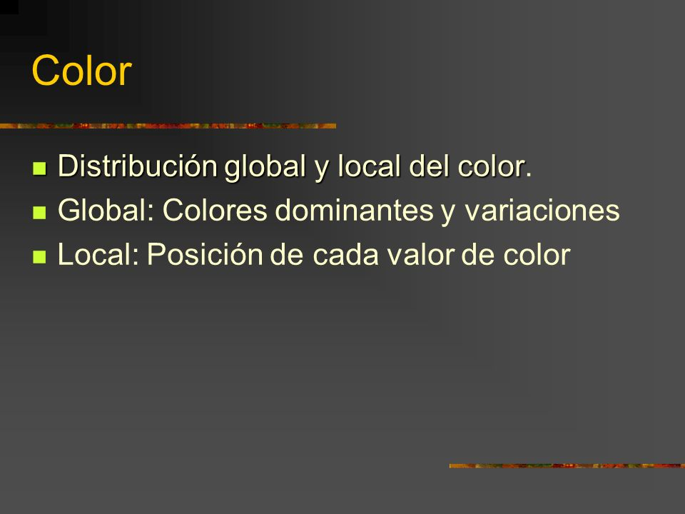 Color Distribución global y local del color Distribución global y local del color.