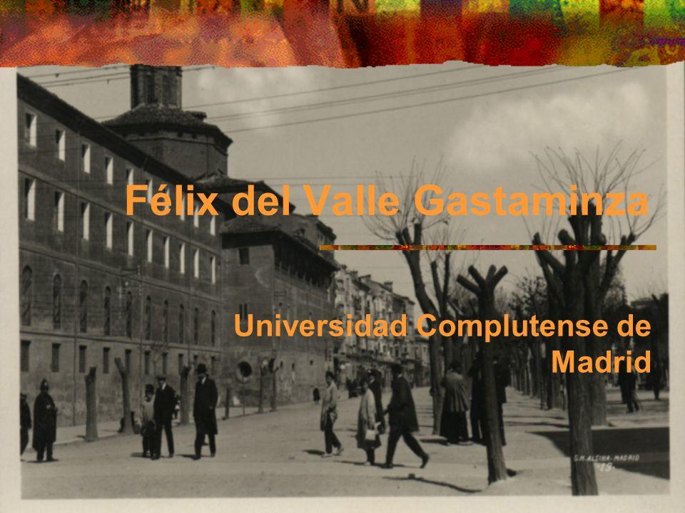 Félix del Valle Gastaminza Universidad Complutense de Madrid