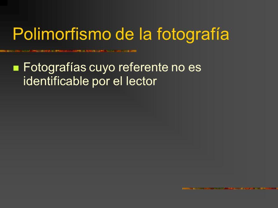 Polimorfismo de la fotografía Fotografías cuyo referente no es identificable por el lector