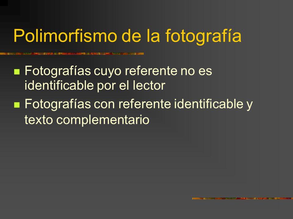 Polimorfismo de la fotografía Fotografías cuyo referente no es identificable por el lector Fotografías con referente identificable y texto complementario