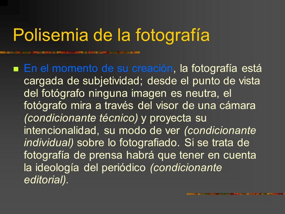 En el momento de su creación, la fotografía está cargada de subjetividad; desde el punto de vista del fotógrafo ninguna imagen es neutra, el fotógrafo mira a través del visor de una cámara (condicionante técnico) y proyecta su intencionalidad, su modo de ver (condicionante individual) sobre lo fotografiado.